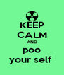 KEEP CALM AND poo your self  - Personalised Poster A4 size