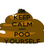 KEEP CALM AND POO YOURSELF - Personalised Poster A4 size