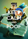 KEEP CALM AND POOF  - Personalised Poster A4 size