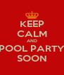 KEEP CALM AND POOL PARTY SOON - Personalised Poster A4 size
