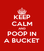 KEEP CALM AND POOP IN A BUCKET - Personalised Poster A4 size