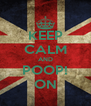 KEEP CALM AND POOP! ON - Personalised Poster A4 size