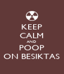 KEEP CALM AND POOP ON BESIKTAS - Personalised Poster A4 size
