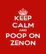 KEEP CALM AND POOP ON ZENON - Personalised Poster A4 size