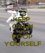 KEEP  CALM AND  POOP YOURSELF - Personalised Poster A4 size