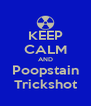 KEEP CALM AND Poopstain Trickshot - Personalised Poster A4 size