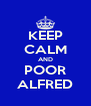 KEEP CALM AND POOR ALFRED - Personalised Poster A4 size