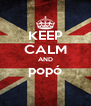 KEEP CALM AND popó  - Personalised Poster A4 size