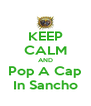 KEEP CALM AND Pop A Cap In Sancho - Personalised Poster A4 size