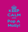 KEEP CALM AND Pop A Molly! - Personalised Poster A4 size
