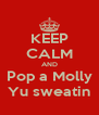 KEEP CALM AND Pop a Molly Yu sweatin - Personalised Poster A4 size