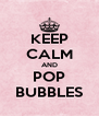 KEEP CALM AND POP BUBBLES - Personalised Poster A4 size