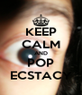 KEEP CALM AND POP ECSTACY - Personalised Poster A4 size