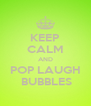 KEEP CALM AND POP LAUGH  BUBBLES - Personalised Poster A4 size