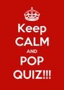 Keep CALM AND POP QUIZ!!! - Personalised Poster A4 size