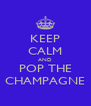 KEEP CALM AND POP THE CHAMPAGNE - Personalised Poster A4 size