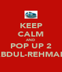 KEEP CALM AND POP UP 2 ABDUL-REHMAN - Personalised Poster A4 size