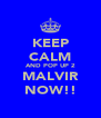 KEEP CALM AND POP UP 2 MALVIR NOW!! - Personalised Poster A4 size