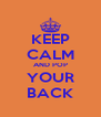 KEEP CALM AND POP YOUR BACK - Personalised Poster A4 size