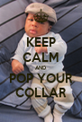 KEEP CALM AND POP YOUR COLLAR - Personalised Poster A4 size