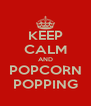 KEEP CALM AND POPCORN POPPING - Personalised Poster A4 size