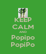 KEEP CALM AND Popipo PopiPo - Personalised Poster A4 size