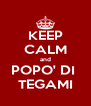 KEEP CALM and POPO' DI  TEGAMI - Personalised Poster A4 size