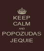 KEEP CALM AND POPOZUDAS JEQUIE - Personalised Poster A4 size
