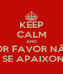 KEEP CALM AND POR FAVOR NÃO VÁ SE APAIXONAR - Personalised Poster A4 size