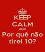 KEEP CALM AND Por quê não tirei 10? - Personalised Poster A4 size
