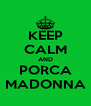 KEEP CALM AND PORCA MADONNA - Personalised Poster A4 size