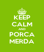 KEEP CALM AND  PORCA   MERDA  - Personalised Poster A4 size