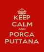 KEEP CALM AND PORCA PUTTANA - Personalised Poster A4 size