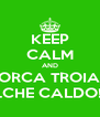 KEEP CALM AND PORCA TROIA .. ...CHE CALDO!! - Personalised Poster A4 size