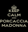 KEEP CALM AND PORCACCIA MADONNA - Personalised Poster A4 size