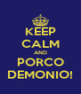 KEEP CALM AND PORCO DEMONIO! - Personalised Poster A4 size