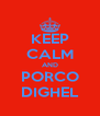 KEEP CALM AND PORCO DIGHEL - Personalised Poster A4 size