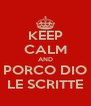 KEEP CALM AND PORCO DIO LE SCRITTE - Personalised Poster A4 size