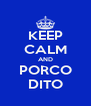 KEEP CALM AND PORCO DITO - Personalised Poster A4 size