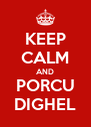 KEEP CALM AND PORCU DIGHEL - Personalised Poster A4 size