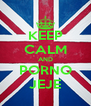 KEEP CALM AND PORNO JEJE - Personalised Poster A4 size