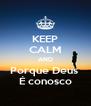 KEEP CALM AND Porque Deus  É conosco - Personalised Poster A4 size