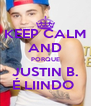 KEEP CALM AND PORQUE JUSTIN B. É LIINDO  - Personalised Poster A4 size