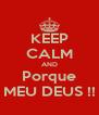 KEEP CALM AND Porque MEU DEUS !! - Personalised Poster A4 size