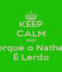 KEEP CALM AND Porque o Nathan  É Lerdo - Personalised Poster A4 size