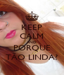 KEEP CALM AND PORQUE TÃO LINDA? - Personalised Poster A4 size