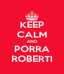 KEEP CALM AND PORRA ROBERTI - Personalised Poster A4 size