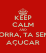 KEEP CALM AND PORRA, TA SEM  AÇUCAR - Personalised Poster A4 size
