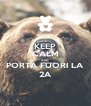 KEEP CALM AND PORTA FUORI LA 2A - Personalised Poster A4 size