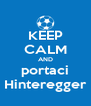 KEEP CALM AND portaci Hinteregger - Personalised Poster A4 size